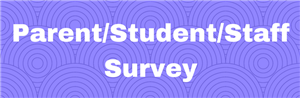 Parent/Student/Staff Survey