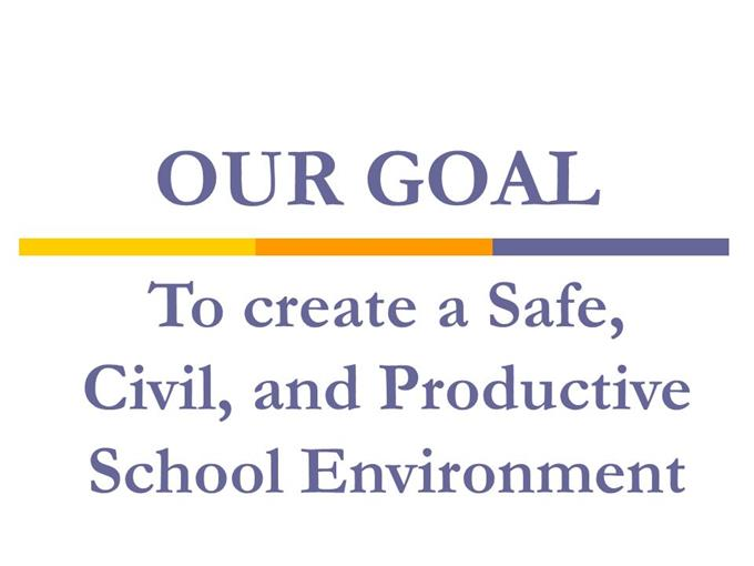 Goal is to create a Safe, Civil, and Productive School Environment